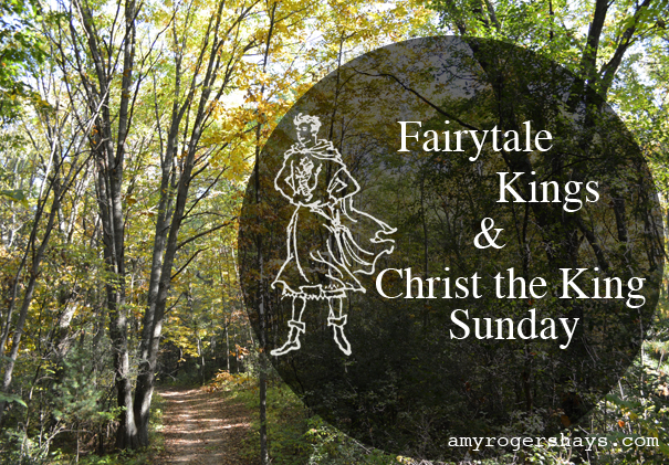 Fairytale Kings and Christ the King Sunday