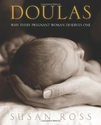 Doulas- Why Every Pregnant Woman Deserves One by Susan Ros