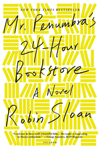 Mr. Penumbra's 24-Hour Bookstore- A Novel by Robin Sloan