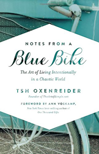 Notes from a Blue Bike- The Art of Living Intentionally in a Chaotic World by Tsh Oxenreider