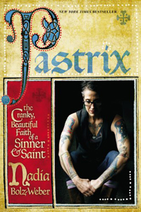 Pastrix- The Cranky, Beautiful Faith of a Sinner & Saint by Nadia Bolz-Weber