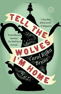 Tell the Wolves I'm Home- A Novel by Carol Rifka Brunt