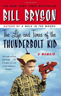 The Life and Times of the Thunderbolt Kid- A Memoir by Bill Bryson
