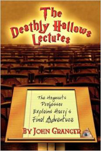 The Deathly Hallows Lectures- The Hogwarts Professor Explains the Final Harry Potter Adventure