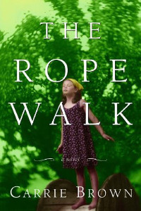 The Rope Walk- A Novel by Carrie Brown