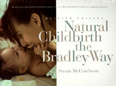 Natural Childbirth the Bradley Way- Revised Edition by Susan McCutcheon