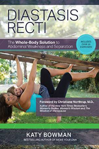 Diastasis Recti- The Whole Body Solution to Abdominal Weakness and Separation by Katy Bowman